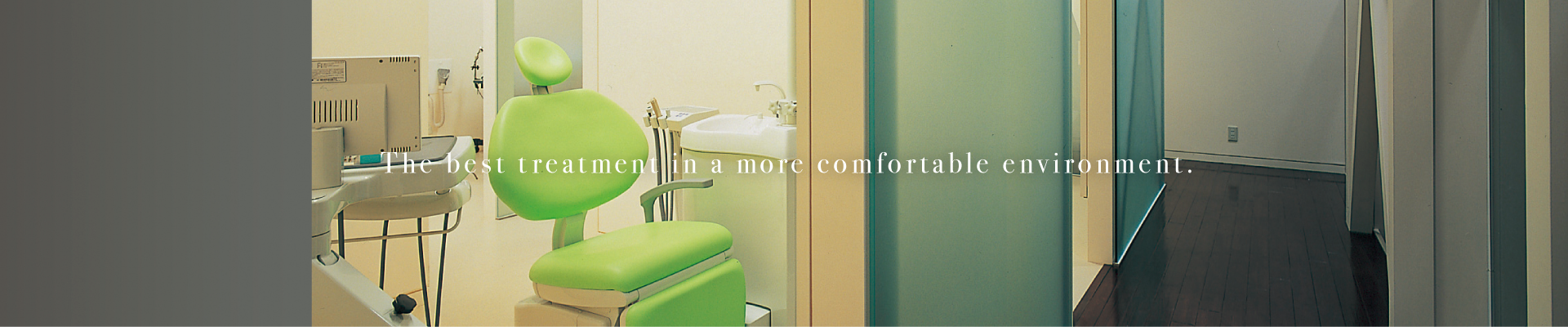 The best treatment in a more comfortable environment.